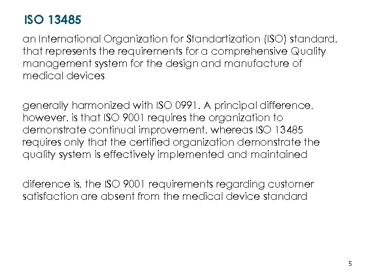 ISO 13485 an International Organization for Standartization (ISO) standard, that represents the requirements for