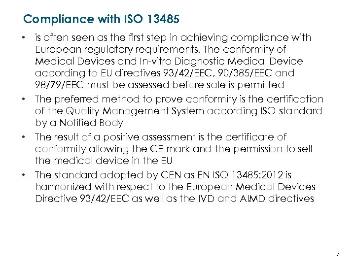 Compliance with ISO 13485 • is often seen as the first step in achieving