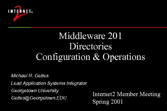 Middleware 201 Directories Configuration & Operations Michael R. Gettes Lead Application Systems Integrator Georgetown