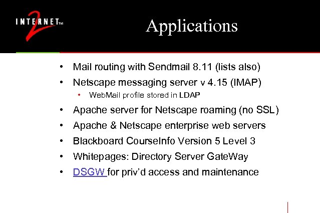 Applications • Mail routing with Sendmail 8. 11 (lists also) • Netscape messaging server