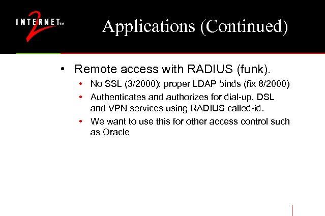 Applications (Continued) • Remote access with RADIUS (funk). • No SSL (3/2000); proper LDAP