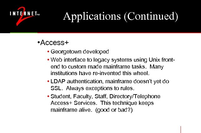 Applications (Continued) • Access+ • Georgetown developed • Web interface to legacy systems using