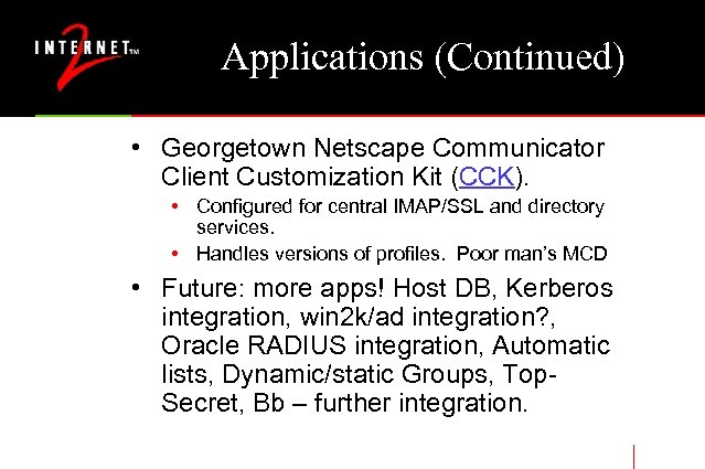Applications (Continued) • Georgetown Netscape Communicator Client Customization Kit (CCK). • Configured for central