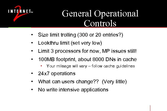 General Operational Controls • Size limit trolling (300 or 20 entries? ) • Lookthru