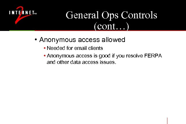 General Ops Controls (cont…) • Anonymous access allowed • Needed for email clients •