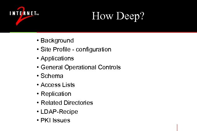 How Deep? • Background • Site Profile - configuration • Applications • General Operational