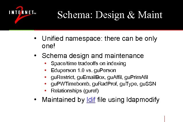 Schema: Design & Maint • Unified namespace: there can be only one! • Schema