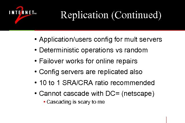 Replication (Continued) • Application/users config for mult servers • Deterministic operations vs random •