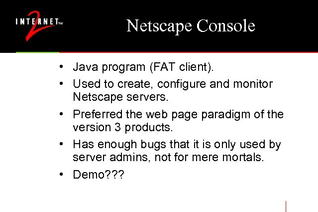 Netscape Console • Java program (FAT client). • Used to create, configure and monitor