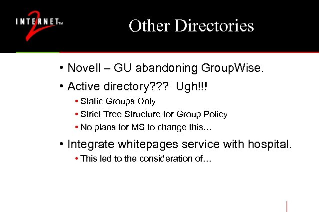 Other Directories • Novell – GU abandoning Group. Wise. • Active directory? ? ?