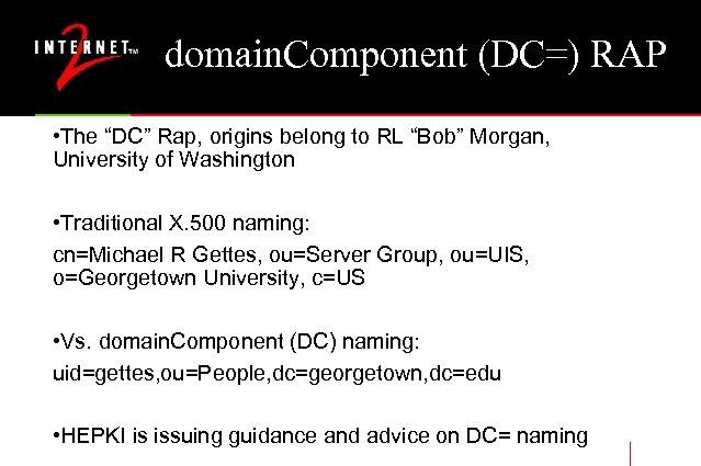 """domain. Component (DC=) RAP • The """"DC"""" Rap, origins belong to RL """"Bob"""" Morgan,"""