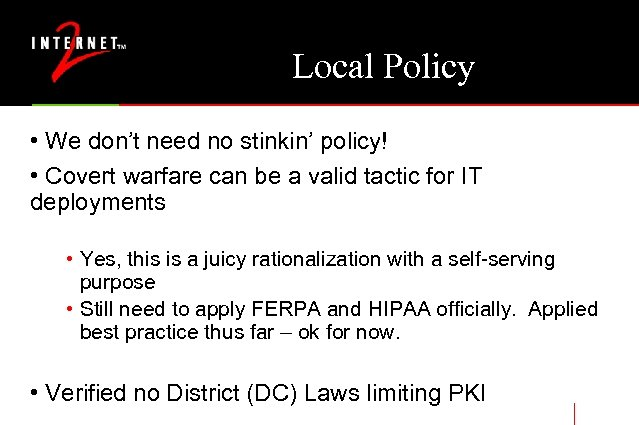 Local Policy • We don't need no stinkin' policy! • Covert warfare can be