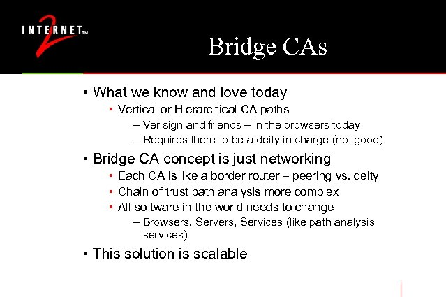 Bridge CAs • What we know and love today • Vertical or Hierarchical CA