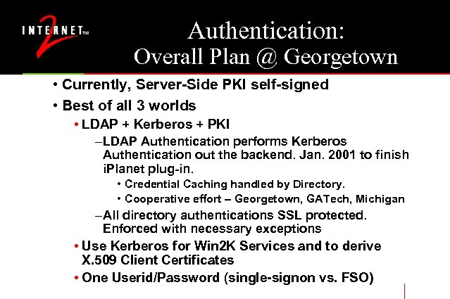 Authentication: Overall Plan @ Georgetown • Currently, Server-Side PKI self-signed • Best of all