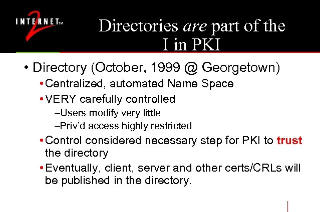 Directories are part of the I in PKI • Directory (October, 1999 @ Georgetown)