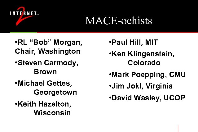 "MACE-ochists • RL ""Bob"" Morgan, Chair, Washington • Steven Carmody, Brown • Michael Gettes,"