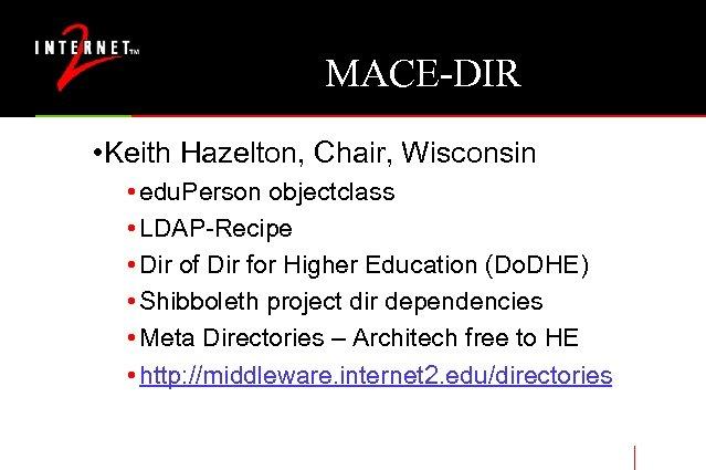 MACE-DIR • Keith Hazelton, Chair, Wisconsin • edu. Person objectclass • LDAP-Recipe • Dir