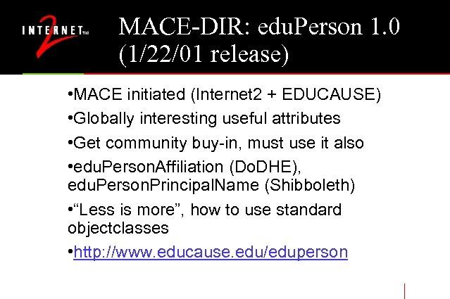 MACE-DIR: edu. Person 1. 0 (1/22/01 release) • MACE initiated (Internet 2 + EDUCAUSE)