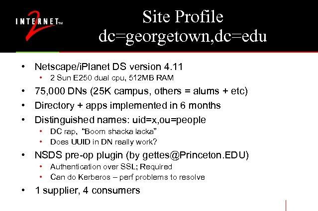 Site Profile dc=georgetown, dc=edu • Netscape/i. Planet DS version 4. 11 • 2 Sun