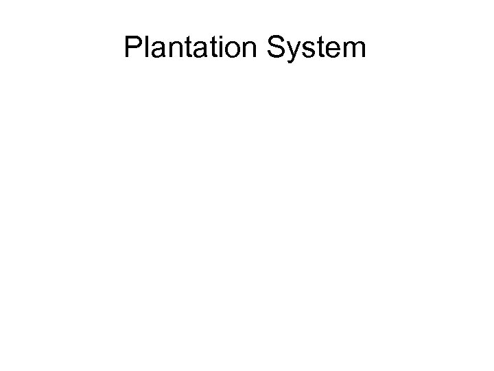 plantation system essay Plantation system in the 17th century europeans began to establish settlements in the americas the death-rate amongst slaves was high to replace their losses, plantation owners encouraged the.