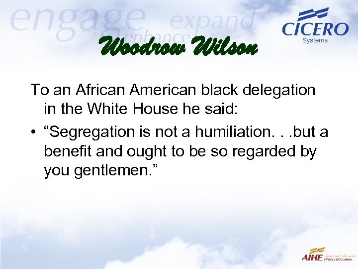 Woodrow Wilson To an African American black delegation in the White House he said: