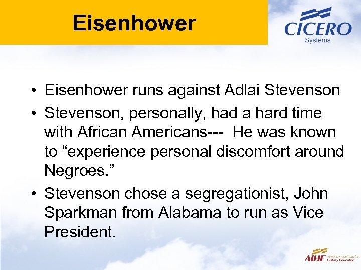 Eisenhower • Eisenhower runs against Adlai Stevenson • Stevenson, personally, had a hard time