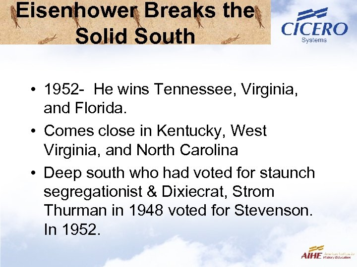 Eisenhower Breaks the Solid South • 1952 - He wins Tennessee, Virginia, and Florida.