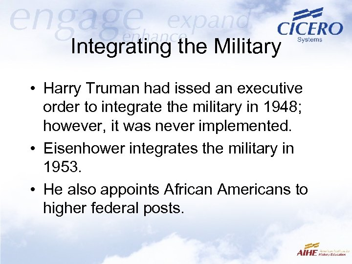 Integrating the Military • Harry Truman had issed an executive order to integrate the