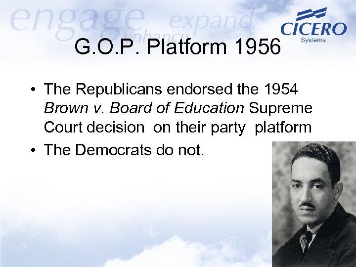 G. O. P. Platform 1956 • The Republicans endorsed the 1954 Brown v. Board