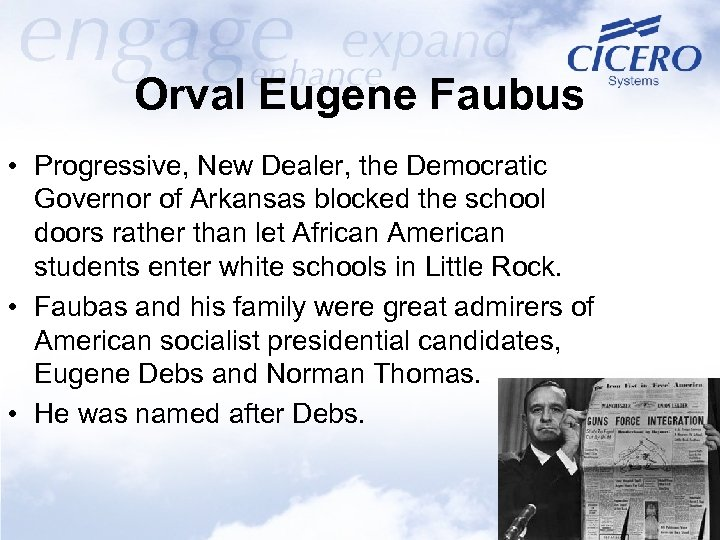 Orval Eugene Faubus • Progressive, New Dealer, the Democratic Governor of Arkansas blocked the