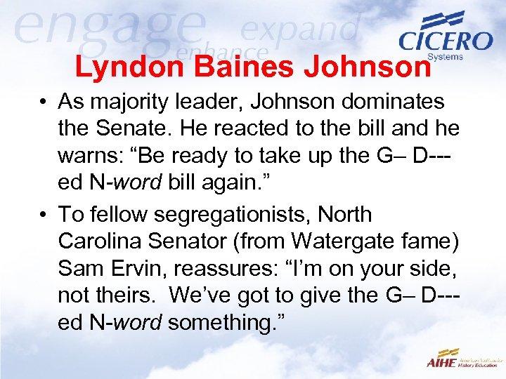 Lyndon Baines Johnson • As majority leader, Johnson dominates the Senate. He reacted to