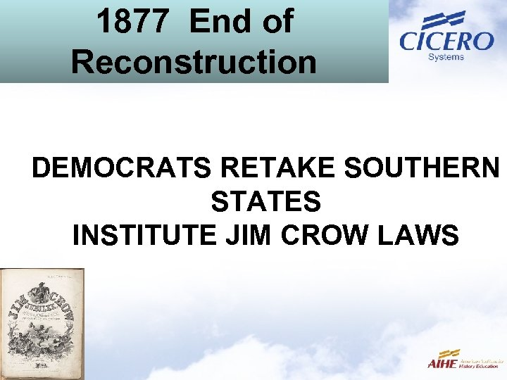 1877 End of Reconstruction DEMOCRATS RETAKE SOUTHERN STATES INSTITUTE JIM CROW LAWS
