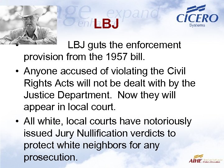 LBJ • LBJ guts the enforcement provision from the 1957 bill. • Anyone accused