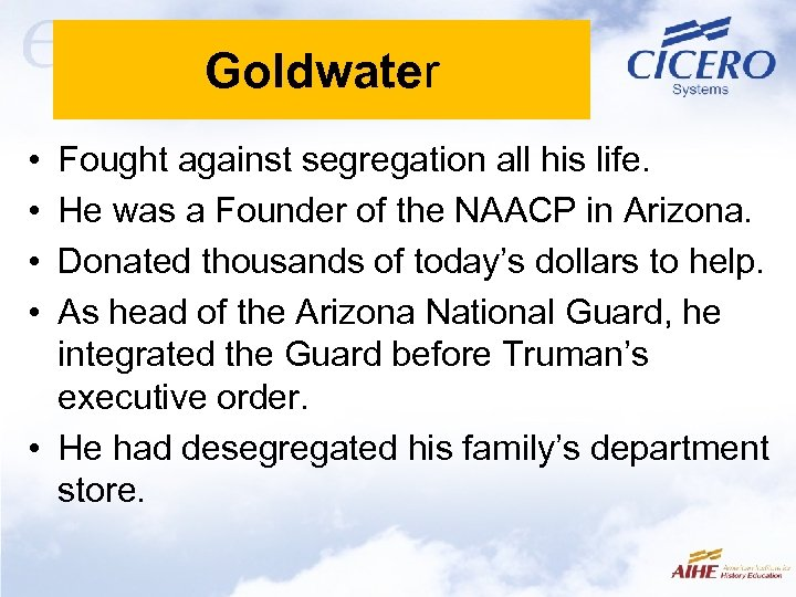 Goldwater • • Fought against segregation all his life. He was a Founder of