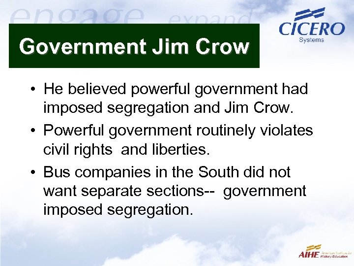 Government Jim Crow • He believed powerful government had imposed segregation and Jim Crow.