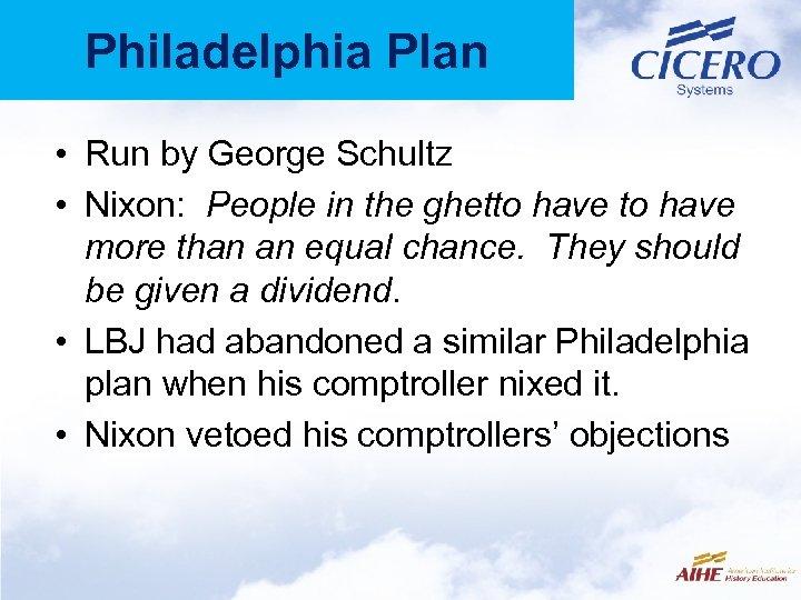Philadelphia Plan • Run by George Schultz • Nixon: People in the ghetto have
