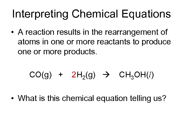 Interpreting Chemical Equations • A reaction results in the rearrangement of atoms in one