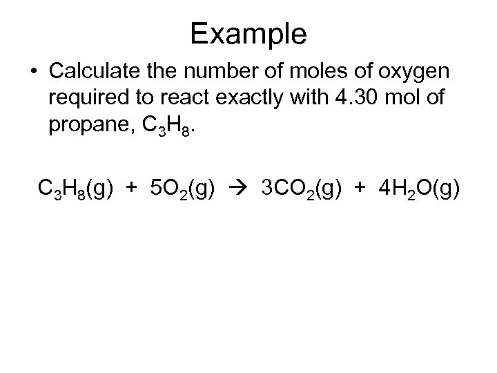 Example • Calculate the number of moles of oxygen required to react exactly with