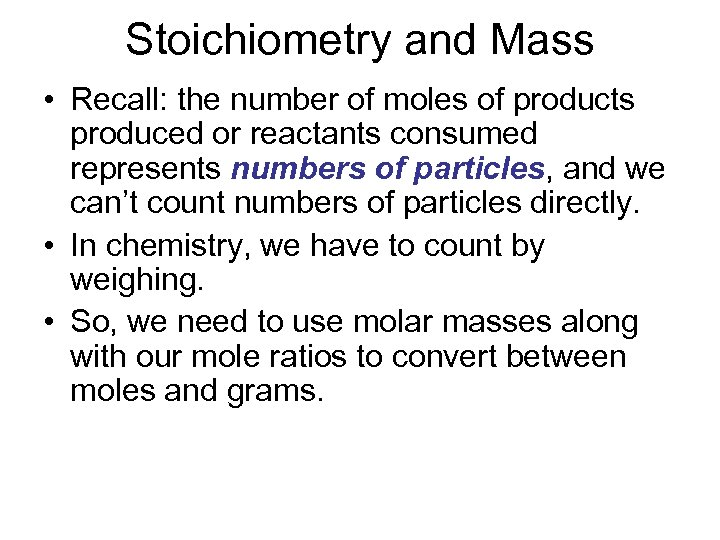 Stoichiometry and Mass • Recall: the number of moles of products produced or reactants