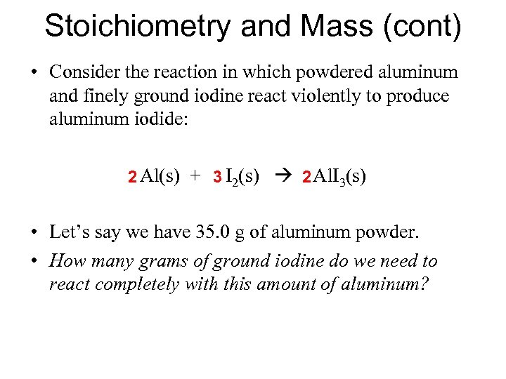 Stoichiometry and Mass (cont) • Consider the reaction in which powdered aluminum and finely