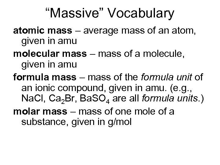 """Massive"" Vocabulary atomic mass – average mass of an atom, given in amu molecular"