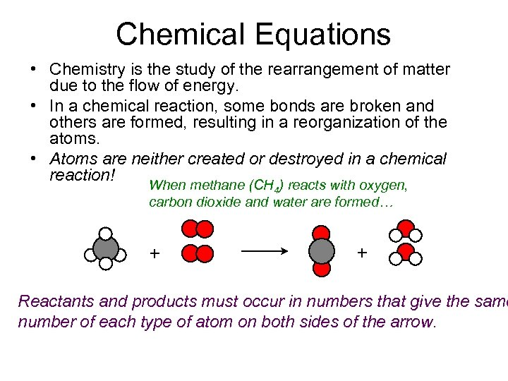 Chemical Equations • Chemistry is the study of the rearrangement of matter due to