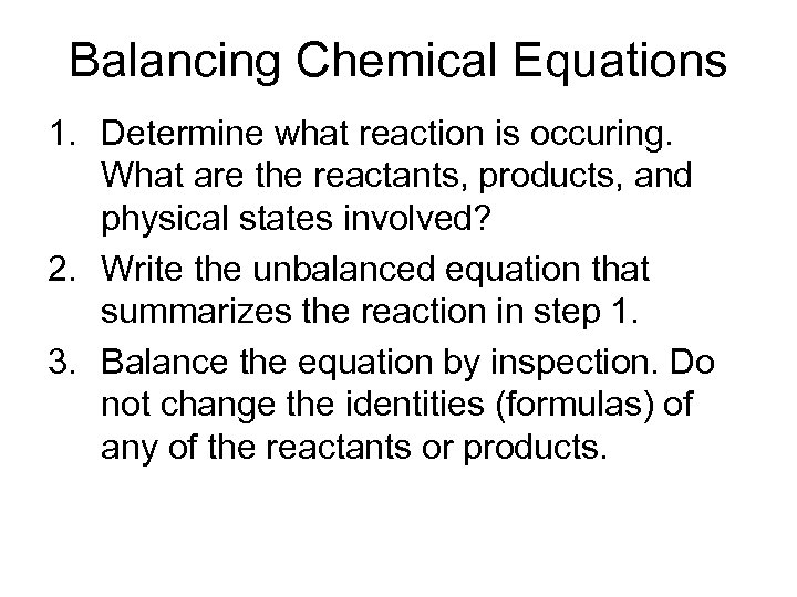 Balancing Chemical Equations 1. Determine what reaction is occuring. What are the reactants, products,