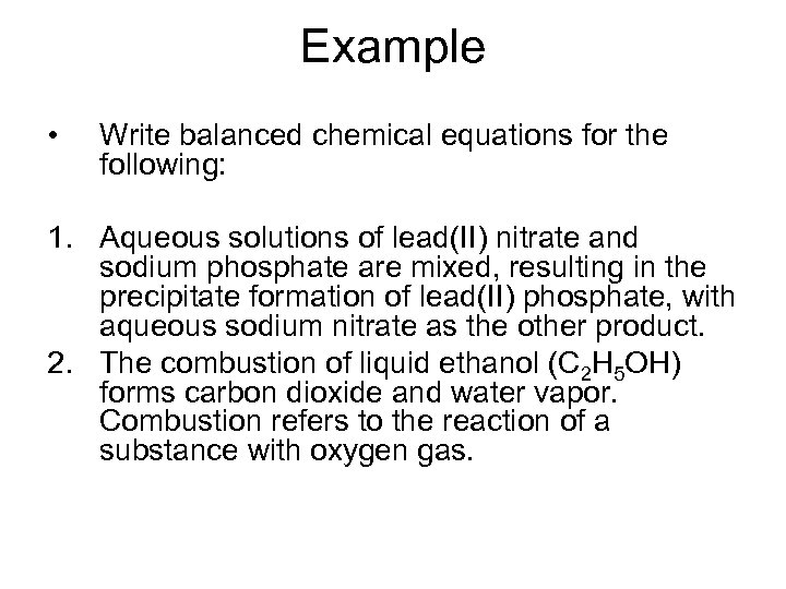 Example • Write balanced chemical equations for the following: 1. Aqueous solutions of lead(II)