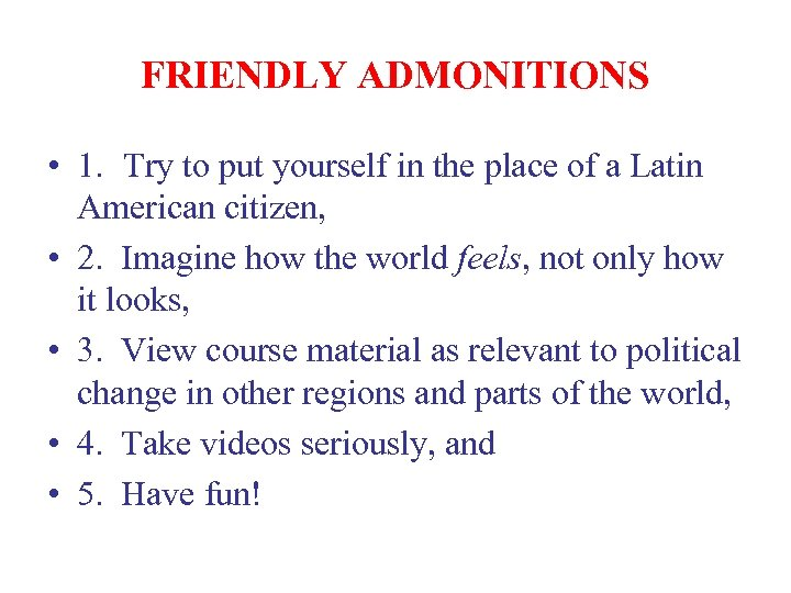 FRIENDLY ADMONITIONS • 1. Try to put yourself in the place of a Latin