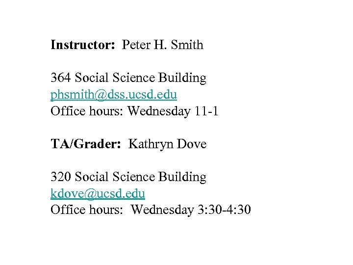 Instructor: Peter H. Smith 364 Social Science Building phsmith@dss. ucsd. edu Office hours: Wednesday