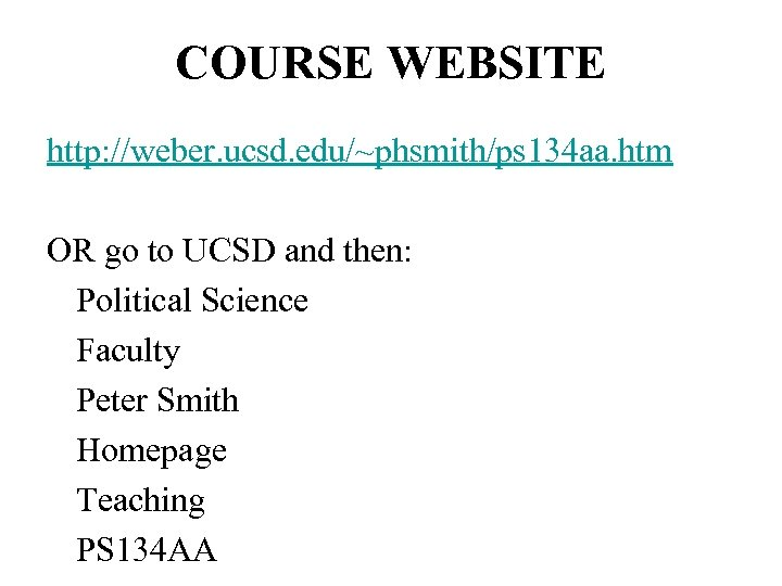 COURSE WEBSITE http: //weber. ucsd. edu/~phsmith/ps 134 aa. htm OR go to UCSD and