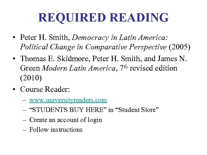 REQUIRED READING • Peter H. Smith, Democracy in Latin America: Political Change in Comparative