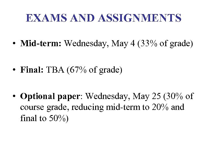 EXAMS AND ASSIGNMENTS • Mid-term: Wednesday, May 4 (33% of grade) • Final: TBA