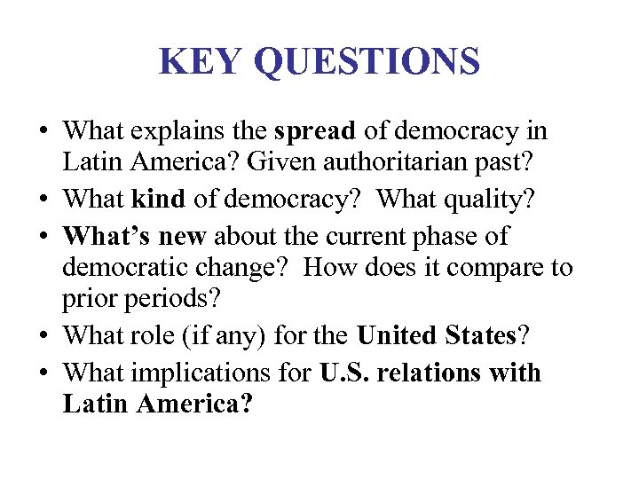 KEY QUESTIONS • What explains the spread of democracy in Latin America? Given authoritarian